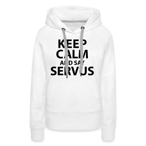 Keep calm and say Servus - Frauen Premium Hoodie