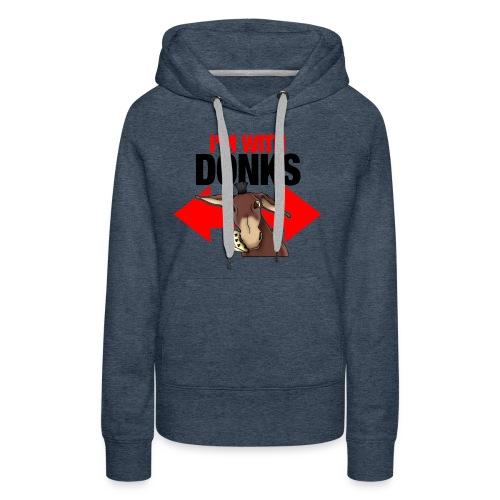 I am with donks - Felpa con cappuccio premium da donna
