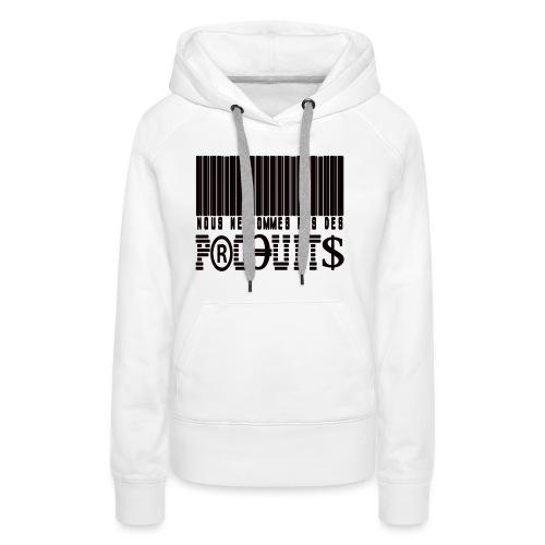 nous ne sommes pas des produits ! - Sweat-shirt à capuche Premium pour femmes