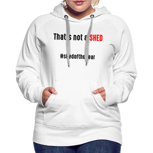 That's not a shed - Women's Premium Hoodie