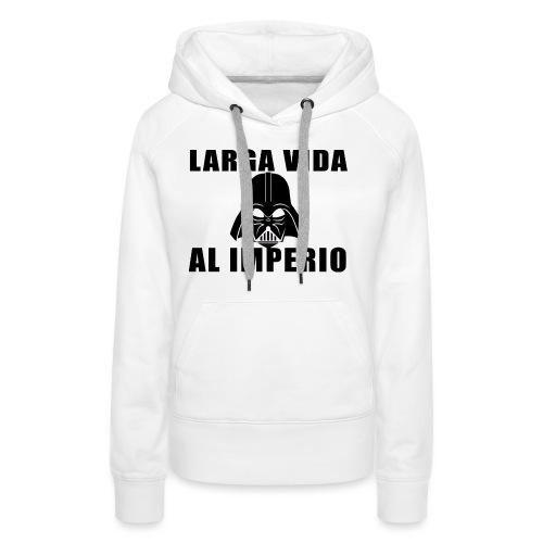 LARGA VIDA AL IMPERIO - Sudadera con capucha premium para mujer