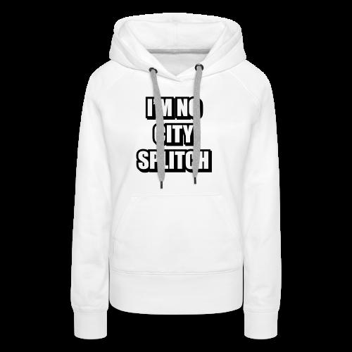 IM NO CITY SPLITCH - Women's Premium Hoodie