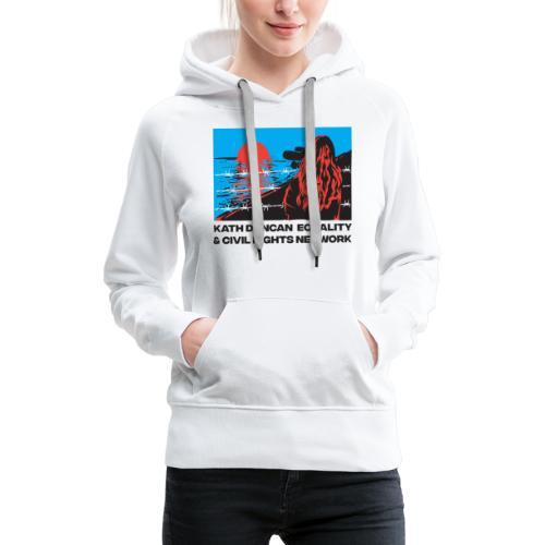 Kath Duncan Equality and Civil Rights Network - Women's Premium Hoodie