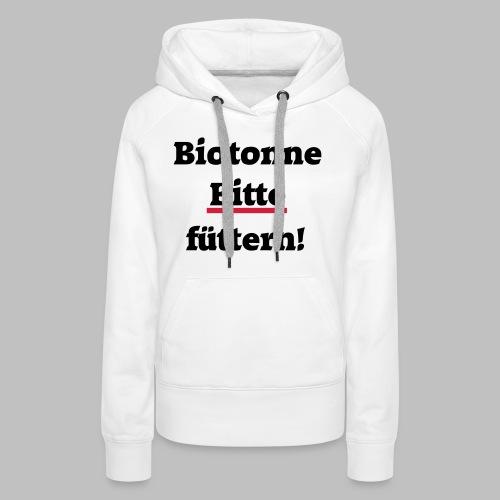 Biotonne - Bitte füttern! - Frauen Premium Hoodie