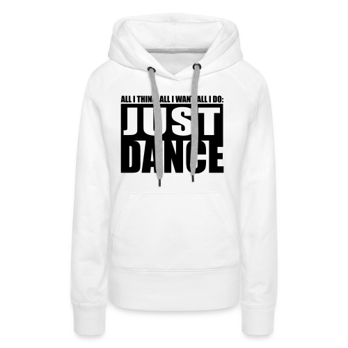 just dance - Women's Premium Hoodie