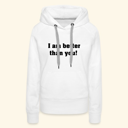 I am better than you - Sweat-shirt à capuche Premium pour femmes