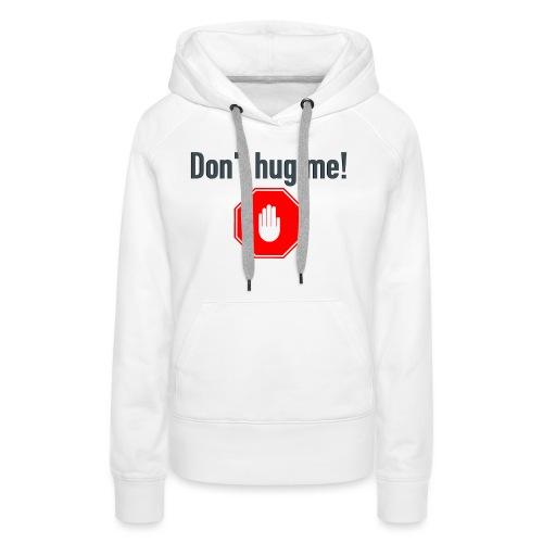 Don't hug me! - Premium hettegenser for kvinner