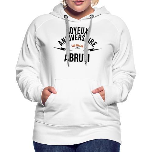 joyeux anniversaire abruti - Sweat-shirt à capuche Premium pour femmes
