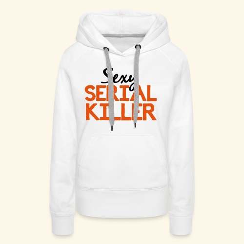 Sexy Serial Killer - Women's Premium Hoodie
