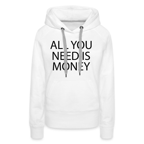 All you need is Money - Premium hettegenser for kvinner