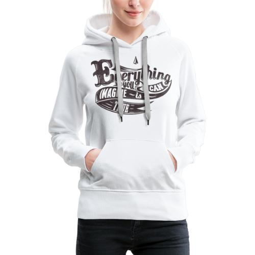 Everything you imagine - Frauen Premium Hoodie