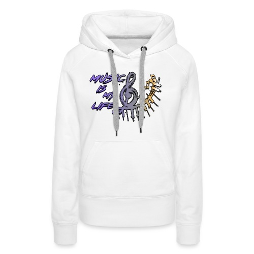 Music is my life - Dames Shirt - Vrouwen Premium hoodie