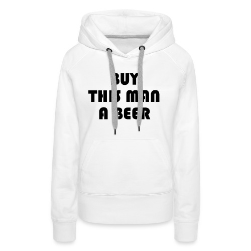 Buy this man a beer - Women's Premium Hoodie