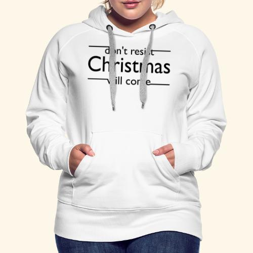 dont resist Christmas will come - Frauen Premium Hoodie