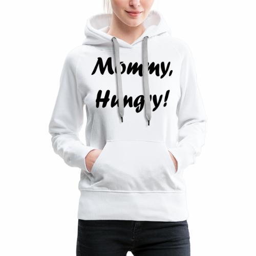 Mommy, Hungry! - Frauen Premium Hoodie
