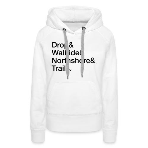Drop & Wallride & Northshore & Trails - Frauen Premium Hoodie