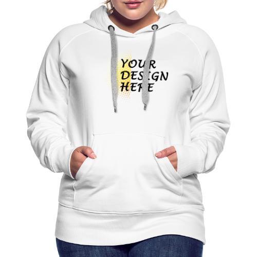 Your design - Women's Premium Hoodie