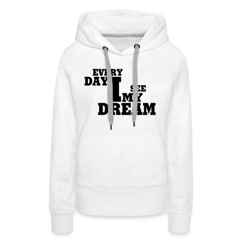 every day i see my dream - Frauen Premium Hoodie