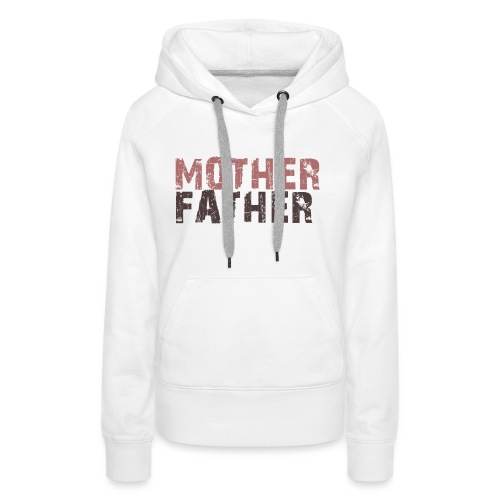 MOTHER FATHER - Women's Premium Hoodie