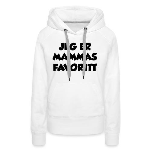 «Jeg er mammas favoritt» (fra Det norske plagg) - Premium hettegenser for kvinner