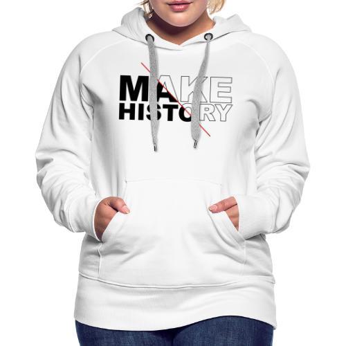 Make History - Sudadera con capucha premium para mujer