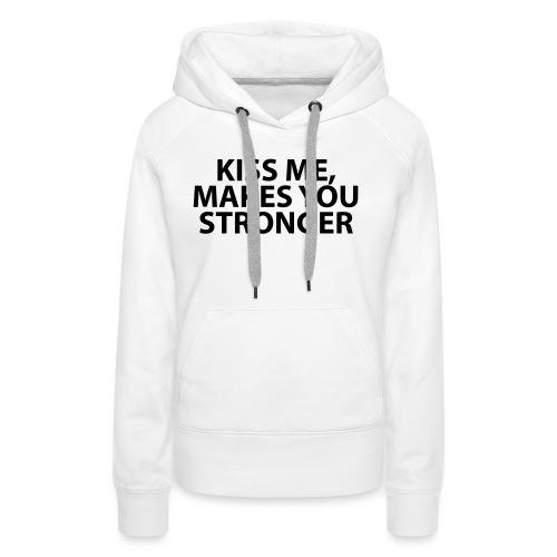 kiss me makes you stronger - Sudadera con capucha premium para mujer