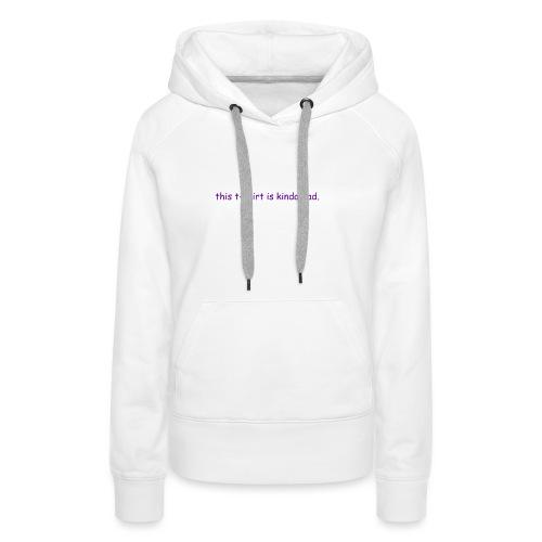 kinda bad t-shirt - Women's Premium Hoodie
