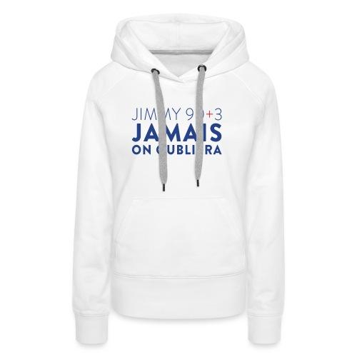 Jimmy 90+3 : Jamais on oubliera - Sweat-shirt à capuche Premium pour femmes