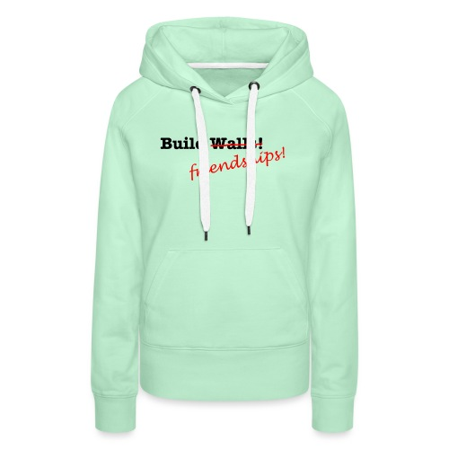 Build Friendships, not walls! - Women's Premium Hoodie