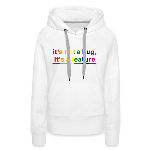 It's not a bug, it's a feature (Rainbow) - Sudadera con capucha premium para mujer