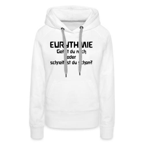 Eurythmie Gehst du noch oder schreitest du schon - Frauen Premium Hoodie