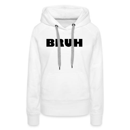 BRUH - Vrouwen Premium hoodie