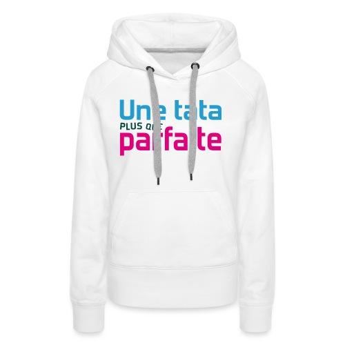 Tata plus que parfaite - Sweat-shirt à capuche Premium pour femmes