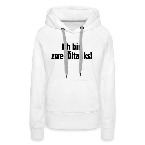 ich_bin_zwei_oeltanks - Frauen Premium Hoodie
