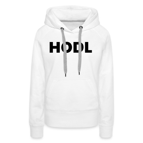 Behold of the HODL trouser! - Frauen Premium Hoodie