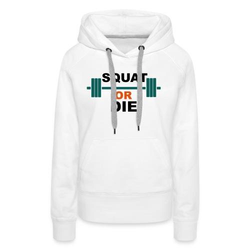 Squat or die - Sweat-shirt à capuche Premium pour femmes