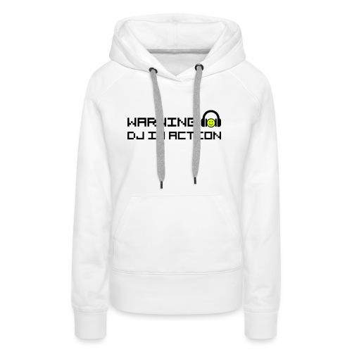 Warning DJ in Action - Vrouwen Premium hoodie
