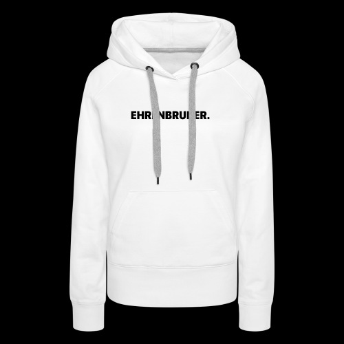 EHRENBRUDER-Black - Frauen Premium Hoodie