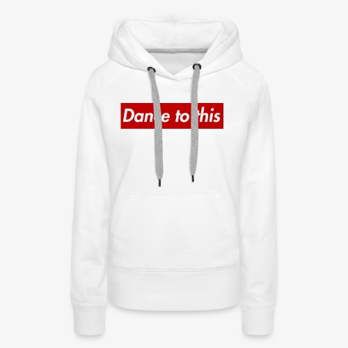Dance to this - Frauen Premium Hoodie