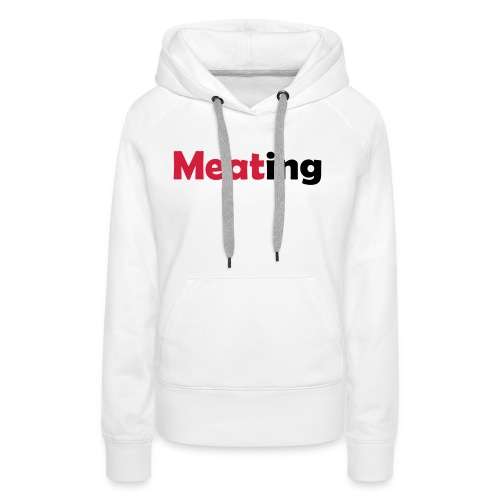 Meating - Frauen Premium Hoodie
