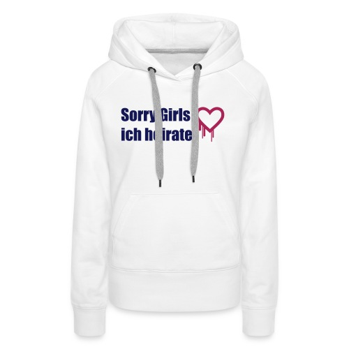 sorry girls - ich heirate - Frauen Premium Hoodie