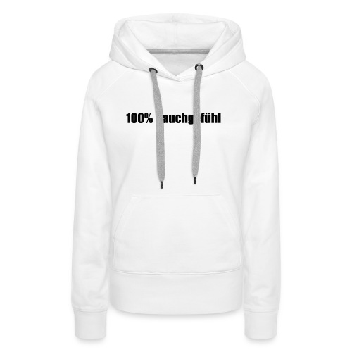 100% Bauchgefühl - Frauen Premium Hoodie