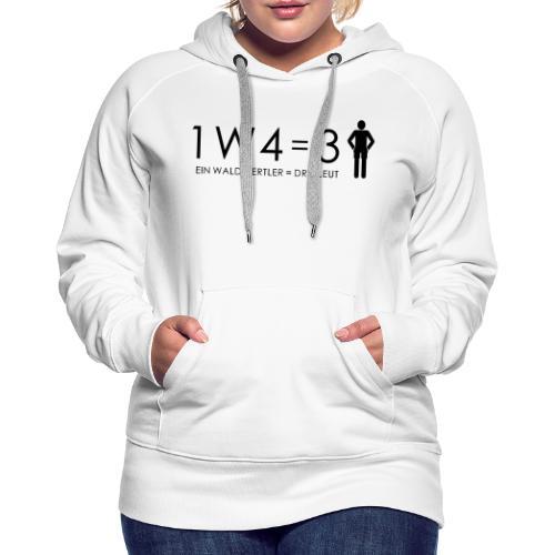 1W4 3L = Ein Waldviertler ist drei Leute - Frauen Premium Hoodie