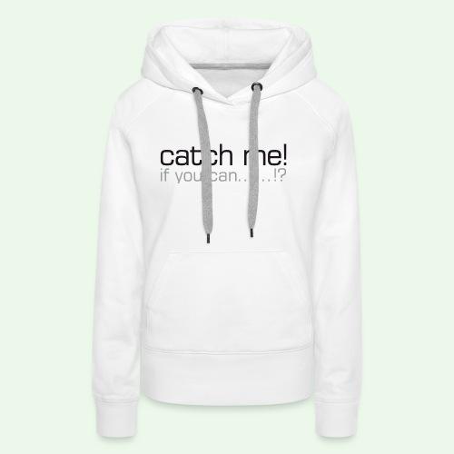 catch me - Frauen Premium Hoodie