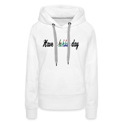 Have a lekker day - Frauen Premium Hoodie