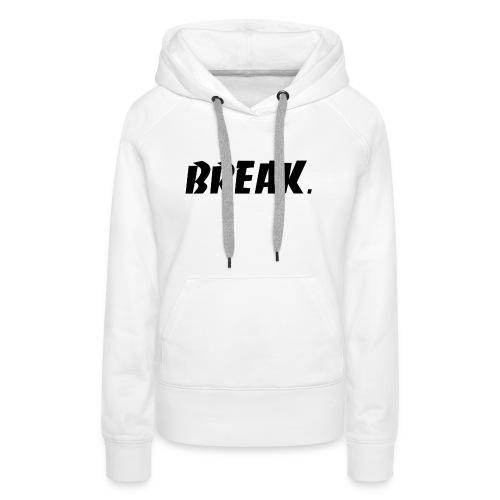 BREAK noir - Sweat-shirt à capuche Premium pour femmes