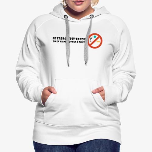 Le tabac c'est tabou - Sweat-shirt à capuche Premium pour femmes