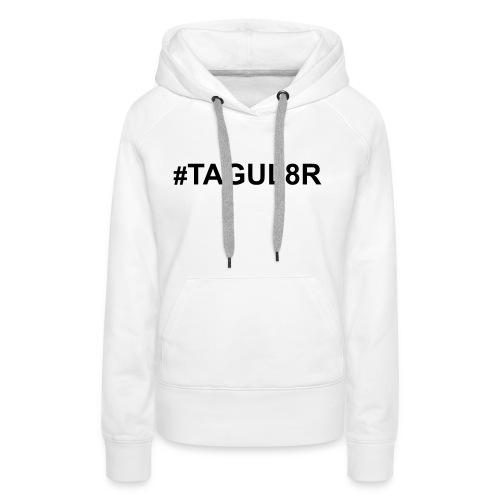 #tagul8r - Frauen Premium Hoodie