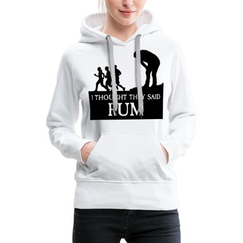I THOUGHT THEY SAID RUM - Frauen Premium Hoodie