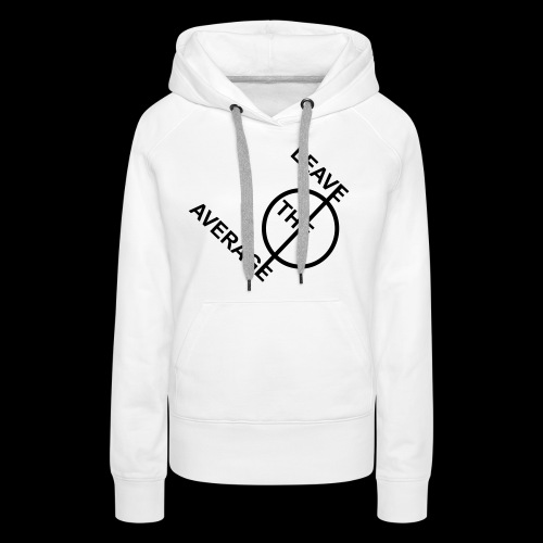leave the average - Frauen Premium Hoodie